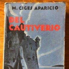 Libros antiguos: EL LIBRO DE LA VIDA TRÁGICA. DEL CAUTIVERIO. M. CIGES APARICIO. EDITORIAL ESPAÑA. MADRID 1930. Lote 202969501