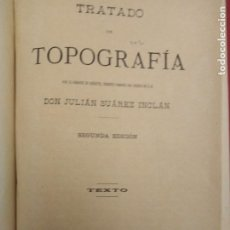 Libros antiguos: TRATADO DE TOPOGRAFIA DON JULIAN SUARES INCLAN SEGUNDA EDICON TEXTO 1891. Lote 203154413