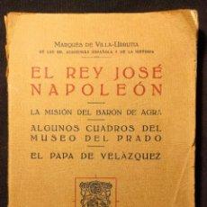 Libros antiguos: EL REY JOSÉ NAPOLEÓN. MARQUÉS DE VILLAURRUTIA. MADRID. FRANCISCO BELTRÁN. 1927.. Lote 203296243