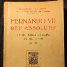 Libros antiguos: FERNANDO VII REY ABSOLUTO. LA OMINOSA DÉCADA DE 1823 A 1833. MARQUÉS DE VILLA-URRUTIA. 1931. Lote 203296431