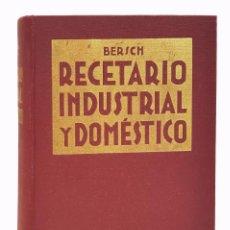 Libri antichi: RECETARIO INDUSTRIAL Y DOMESTICO - DR. JOSE BERSCH - JOSE MONTESO EDITOR - BARCELONA 1024 PAGINAS. Lote 203362805