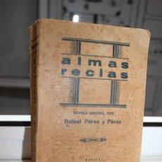 Libros antiguos: ALMAS RECIAS, RAFAEL PEREZ Y PEREZ. IMPRENTA EL SIGLO FUTURO 1932. PRIMERA EDICION. Lote 203398236