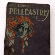Livres anciens: JEAN LORRAIN - PELLEASTRES, 1ª ED., SF, 1910. Lote 92902750