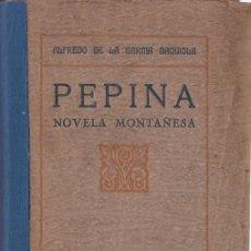 Livres anciens: PEPINA : NOVELA MONTAÑESA / ALFREDO DE LA GARMA BAQUIOLA -1923. Lote 203783732