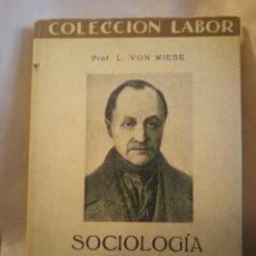 Libros antiguos: SOCIOLOGÍA. Hª Y PRINCIPALES PROBLEMAS. VON WIESE. COLECCIÓN LABOR 1932. 171PGS. 323. Lote 203990675