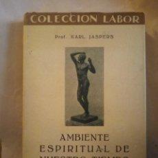 Libros antiguos: AMBIENTE ESPIRITUAL DE NUESTRO TIEMPO. KARLS JASPERS. COLECCIÓN LABOR 1933. 207PGS. SECCION I 346. Lote 203992405