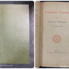 Libros antiguos: FRUSLERIAS POSTALES. DOCTOR THEBUSSEM. IMPRENTA SUCESORES RIVADENEYRA. MADRID, 1895. PAGS: 317.. Lote 204132027