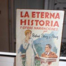 Libros antiguos: LA ETERNA HISTORIA Y OTRAS NARRACIONES, RAFAEL PEREZ Y PEREZ.Nº 287 LA NOVELA ROSA.FEBRERO 1934. Lote 204330618