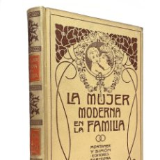 Livres anciens: 1907 - PRECIOSO LIBRO MODERNISTA - LA MUJER MODERNA EN FAMILIA - ILUSTRADO CON VIÑETAS GRABADAS. Lote 204505987