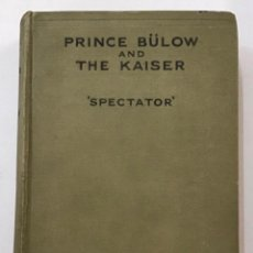 Livros antigos: PRINCE BÜLOW AND THE KAISER, SPECTATOR. WITH EXCERPTS FROM THEIR PRIVATE CORRESPONDENCE PRESERVED IN. Lote 204763912