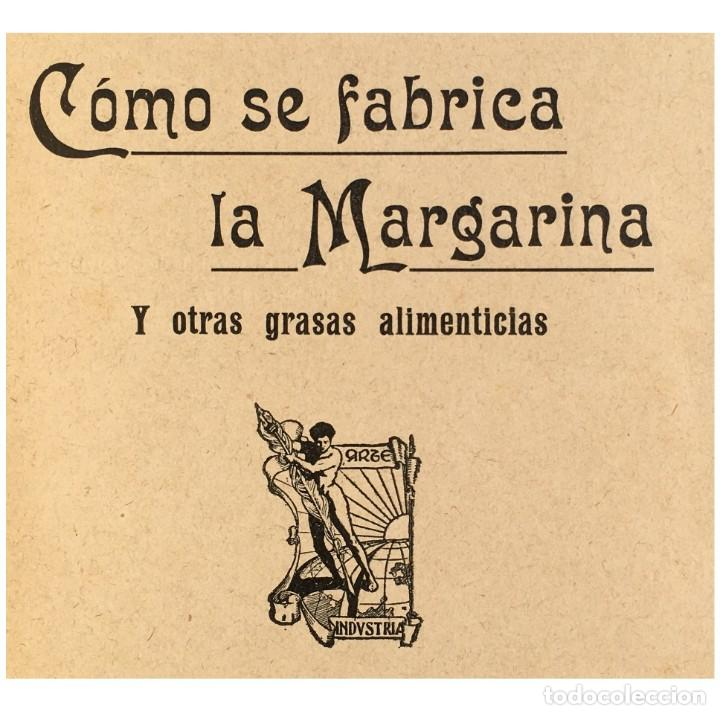 CÓMO SE FABRICA LA MARGARINA Y OTRAS GRASAS ALIMENTICIAS - MANTECA - SEBO - AXUNGIA (Libros Antiguos, Raros y Curiosos - Cocina y Gastronomía)