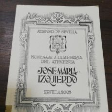 Libros antiguos: ATENEO DE SEVILLA. HOMENAJE A LA MEMORIA DEL ATENEISTA JOSE MARIA IZQUIERDO. SEVILLA 2003.. Lote 205254405