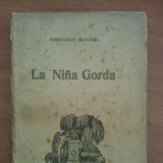 Libros antiguos: 1ª EDICIÓN 1917 ? LA NIÑA GORDA - SANTIAGO RUSIÑOL. Lote 205283635