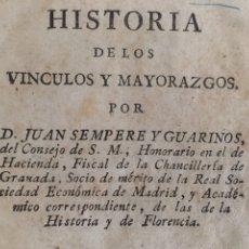 Livres anciens: HISTORIA DE LOS VÍNCULOS Y MAYORAZGOS. JUAN SEMPERE Y GUARINOS (1805). Lote 205345217