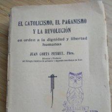 Libros antiguos: EL CATOLICISMO, EL PAGANISMO Y LA REVOLUCIÓN EN ORDEN A LA DIGNIDAD Y LIBERTAD HUMANAS- CORTS PEYRET. Lote 205526305
