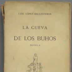 Libros antiguos: 1907.- LA CUEVA DE LOS BUHOS. LUIS LOPEZ BALLESTEROS. Lote 205598778