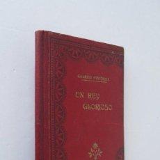 Libros antiguos: UN REY GLORIOSO. Lote 205681898