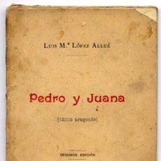 Libros antiguos: LÓPEZ ALLUÉ, LUIS. PEDRO Y JUANA. (IDILIO ARAGONÉS). 1902.. Lote 205687313