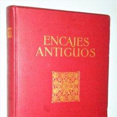 Libros antiguos: ENCAJES ANTIGUOS. SU ESTILO Y SU TÉCNICA.. Lote 205722776