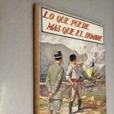 Libros antiguos: LO QUE PUEDE MÁS QUE EL HOMBRE / EMILIO GÓMEZ DE MIGUEL / ED. RAMÓN SOPENA 1936. Lote 206008067