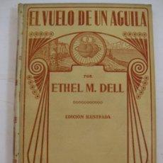 Livres anciens: EL VUELO DE UN AGUILA - ETHEL M. DELL - MONTANER Y SIMON 1915. Lote 206214685