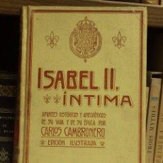 Libros antiguos: AÑO 1908 - ISABEL II ÍNTIMA POR CARLOS CAMBRONERO - HISTORIA BIOGRAFÍA MONARQUÍA. Lote 206361078