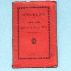 Libros antiguos: MUSEO DE MURCIA. CATÁLOGO DE SU SECCIÓN DE BELLAS ARTES. SEPTIEMBRE DE 1910. IMP. SUC. DE NOGUÉS.. Lote 206391538
