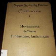 Libros antiguos: LIBRO 2080 MOVIMIENTOS DE TIERRAS FUNDACIONES ANDAMIAJES ENCICLOPEDIA PRACTICA DE CONSTRUCCION 1904. Lote 206466605
