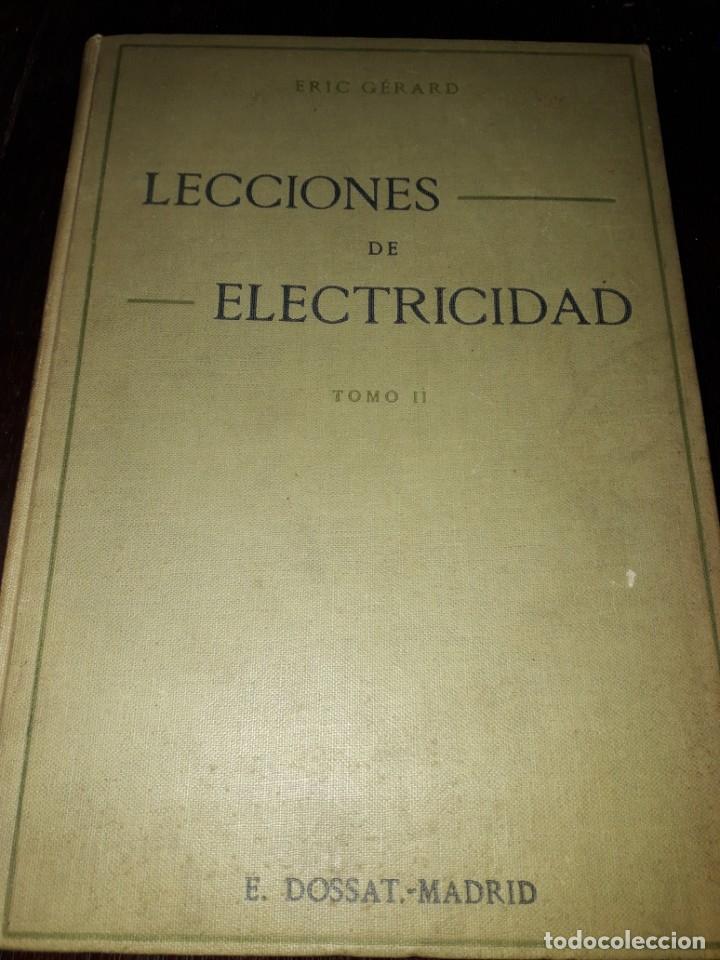 LIBRO 2073 LECCIONES DE ELECTRICIDAD ERIC GERARD E DOSSAT MADRID 1926 TOMO SEGUNDO (Libros Antiguos, Raros y Curiosos - Ciencias, Manuales y Oficios - Otros)