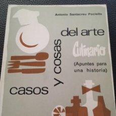 Libros antiguos: CASOS Y COSAS DEL ARTE CULINARIO. APUNTES PARA UNA HISTORIA. ANTONIO SANTACREU POCIELLO. GASTRONOMIA. Lote 206787102