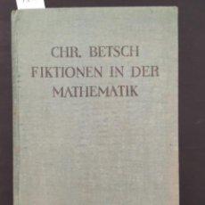 Libros antiguos: FIKTIONEN IN DER MATHEMATIK, CHRISTIAN BETSCH, 1926. Lote 206797906