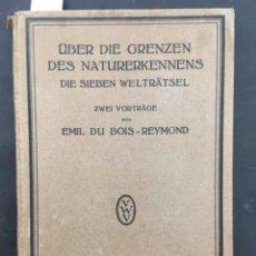 Libros antiguos: ÜBER DIE GRENZEN DES NATURERKENNENS DIE SIEBEN WELTRÄTSEL, EMIL DU BOIS REYMOND, 1916. Lote 206798443