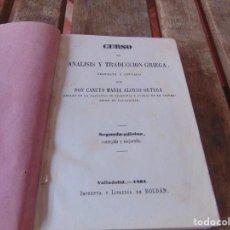 Libros antiguos: CURSO DE ANALISIS Y TRADUCCION GRIEGA CANUTO MARIA ALONSO ORTEGA SEGUNDA EDICION 1862. Lote 206811801