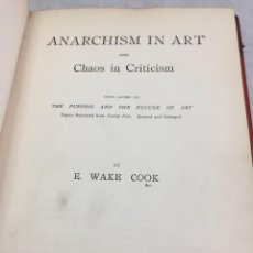 Libros antiguos: ANARCHISM IN ART AND CHAOS IN CRITICISM BY EBENEZER WAKE COOK, 1904. TEXTO EN INGLÉS. Lote 206959315