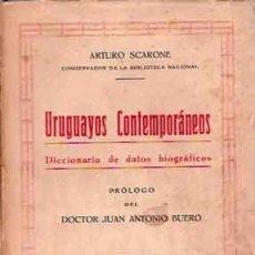Libros antiguos: SCARONE, ARTURO - URUGUAYOS CONTEMPORÁNEOS - PRIMERA EDICIÓN DEDICADO. Lote 207216722