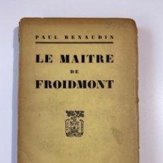 Libros antiguos: LE MAITRE DE FROIDMONT. PAUL RENAUDIN. 10ª ED. LIBRAIRE PLON. PARIS, 1927. PAGS: 237. EN FRANCES. Lote 207222731