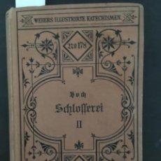 Libros antiguos: TECHNOLOGIE DER SCHLOSSEREI, DIE BAUSCHLOSSEREI, JULIUS HOCH, 1899. Lote 207221432