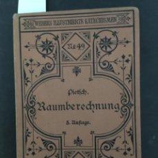 Libros antiguos: KATECHISMUS DER RAUMBERECHNUNG, C PIETSCH, 1888. Lote 207221758
