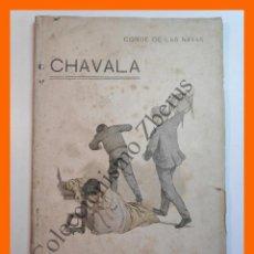Libros antiguos: CHAVALA - CONDE DE LAS NAVAS - LA NOVELA DE AHORA. PUBLICACION SEMANAL. 3ª EPOCA. AÑO III. Nº 22. Lote 207230096