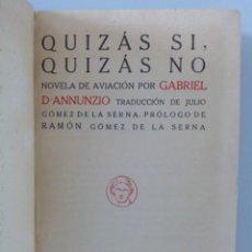 Libros antiguos: GABRIEL D'ANNUNZIO // QUIZAS SI, QUIZAS NO // NOVELA DE AVIACIÓN // PRÓL. DE RAMÓN GÓMEZ DE LA SERNA. Lote 207458281