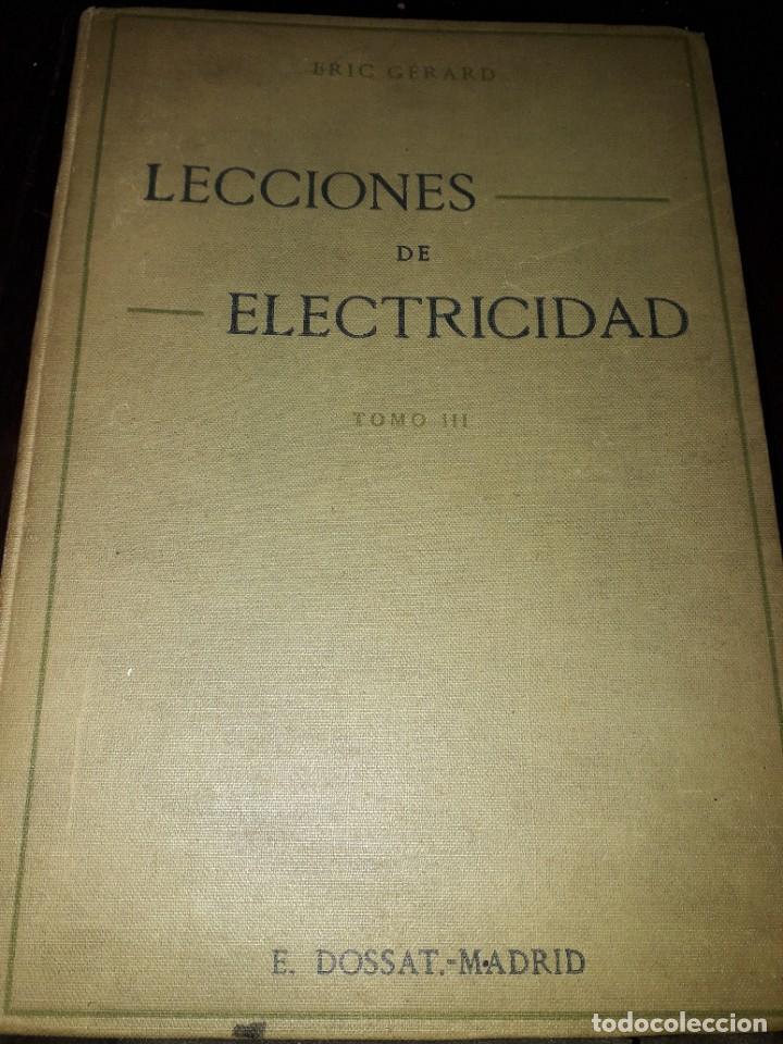 LIBRO 2245 LECCIONES DE ELECTRICIDAD TOMO III ERIC GERARD E DOSSAT MADRID 1927 (Libros Antiguos, Raros y Curiosos - Ciencias, Manuales y Oficios - Otros)
