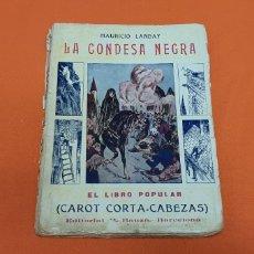 Libros antiguos: LA CONDESA NEGRA. MAURICIO LANDAY, EL LIBRO POPULAR. CAROT CORTA-CABEZAS. ED. BAUZÁ - BARCELONA 1926. Lote 208046043