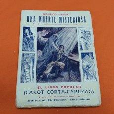 Libros antiguos: UNA MUERTE MISTERIOSA. MAURICIO LANDAY, EL POPULAR. CAROT CORTA-CABEZAS. ED. BAUZÁ - BARCELONA 1927. Lote 208046681