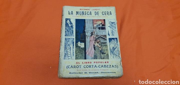 LA MUÑECA DE CERA. MAURICIO LANDAY, EL LIBRO POPULAR. CAROT CORTA-CABEZAS. ED. BAUZÁ -BARCELONA 1926 (Libros antiguos (hasta 1936), raros y curiosos - Literatura - Narrativa - Otros)