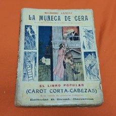 Libros antiguos: LA MUÑECA DE CERA. MAURICIO LANDAY, EL LIBRO POPULAR. CAROT CORTA-CABEZAS. ED. BAUZÁ -BARCELONA 1926. Lote 208047123