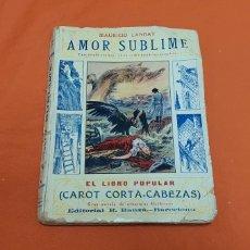 Libros antiguos: AMOR SUBLIME, MAURICIO LANDAY, EL LIBRO POPULAR. CAROT CORTA-CABEZAS. ED. BAUZÁ - BARCELONA 1928. Lote 208049922