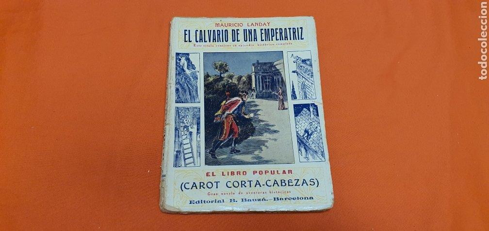 EL CALVARIO DE UNA EMPERATRIZ, MAURICIO LANDAY, POPULAR. CAROT CORTA-CABEZAS. BAUZÁ - BARCELONA 1927 (Libros antiguos (hasta 1936), raros y curiosos - Literatura - Narrativa - Otros)