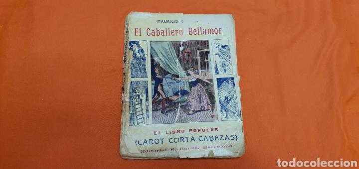 EL CABALLERO BELLAMOR, MAURICIO LANDAY, LIB.POPULAR. CAROT CORTA-CABEZAS. ED. BAUZÁ - BARCELONA 1926 (Libros antiguos (hasta 1936), raros y curiosos - Literatura - Narrativa - Otros)