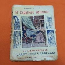 Libros antiguos: EL CABALLERO BELLAMOR, MAURICIO LANDAY, LIB.POPULAR. CAROT CORTA-CABEZAS. ED. BAUZÁ - BARCELONA 1926. Lote 208051328