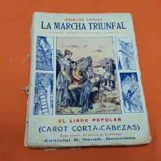 Libros antiguos: LA MARCHA TRIUNFAL. MAURICIO LANDAY EL LIBRO POPULAR CAROT CORTA-CABEZAS. ED. BAUZÁ - BARCELONA 1928. Lote 208071612